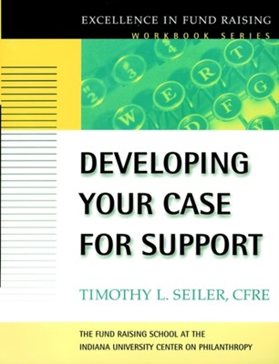 Developing Your Case for Support Timothy L. Seiler 9780787952457
