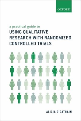 A Practical Guide to Using Qualitative Research with Randomized Controlled Trials Alicia (Professor of Health Services Research O'Cathain 9780198802082