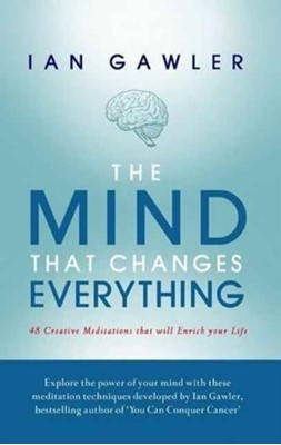 The Mind That Changes Everything Ian Gawler 9781925367256