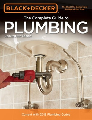 The Complete Guide to Plumbing (Black & Decker) Editors of Cool Springs Press 9781591866367