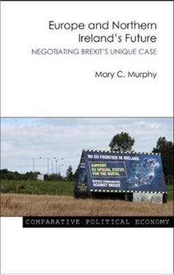 Europe and Northern Ireland's Future Mary C. (University College Cork) Murphy 9781788210300