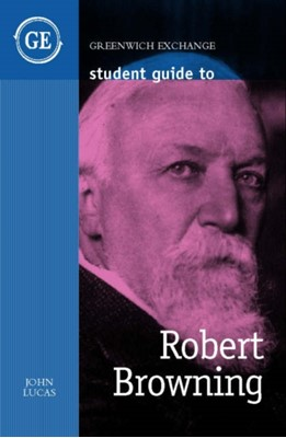 Student Guide to Robert Browning John Lucas 9781871551594