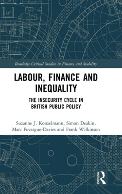Labour, Finance and Inequality Simon Deakin, Suzanne J. (Birkbeck Konzelmann, Marc (Birkbeck Fovargue-Davies, Frank (University of Cambridge Wilkinson 9781138919723