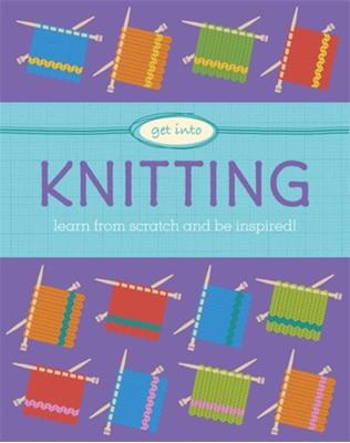 Get Into: Knitting Sophie Scott 9781526300409