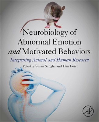 Neurobiology of Abnormal Emotion and Motivated Behaviors  9780128136935