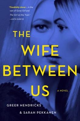 The Wife Between Us Greer Hendricks, Sarah Pekkanen 9781250185129