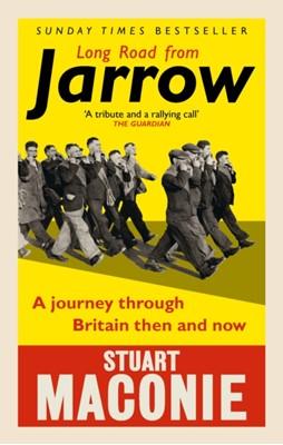 Long Road from Jarrow Stuart Maconie 9781785030543