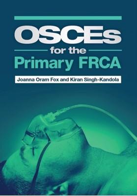 OSCEs for the Primary FRCA Kiran (University of Cardiff Kandola, Joanna (University Hospital of Wales) Fox 9781907904868