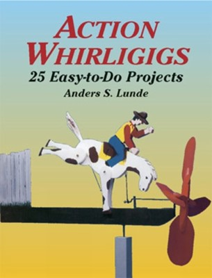 Action Whirligigs Anders S. Lunde 9780486427454