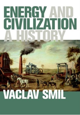 Energy and Civilization Vaclav Smil, Vaclav (Distinguished Professor Emeritus Smil 9780262035774