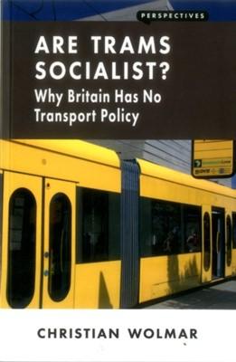 Are Trams Socialist? Christian Wolmar 9781907994562