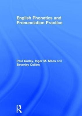 English Phonetics and Pronunciation Practice Inger M. (Copenhagen Business School Mees, Paul (University of Leicester Carley, Beverley (formerly at University of Leiden Collins 9781138886339