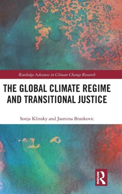 The Global Climate Regime and Transitional Justice Sonja Klinsky, Jasmina Brankovic 9780415786027