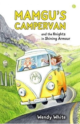 Mamgu's Campervan and the Knights in Shining Armour Wendy White 9781785622540