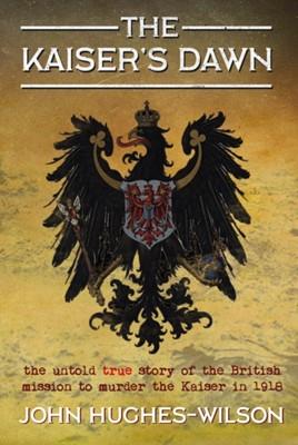 The Kaiser's Dawn John Hughes-Wilson 9781911604396