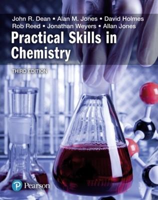 Practical Skills in Chemistry Rob Reed, Allan Jones, Jonathan Weyers, David A Holmes, John Dean, Alan M Jones 9781292139920
