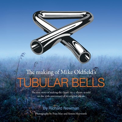 The The making of Mike Oldfield's Tubular Bells Richard Newman 9781999833800