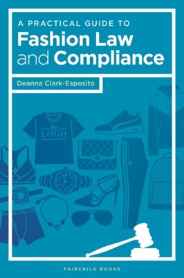 A Practical Guide to Fashion Law and Compliance Deanna (Fashion Institute of Technology Clark-Esposito 9781501322891