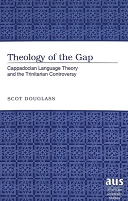 Theology of the Gap Scot Douglass 9780820474632