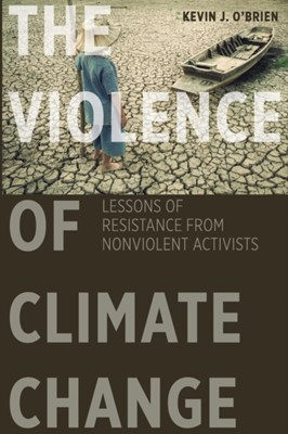 The Violence of Climate Change Kevin J. O'Brien 9781626164352