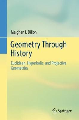 Geometry Through History Meighan I. Dillon 9783319741345