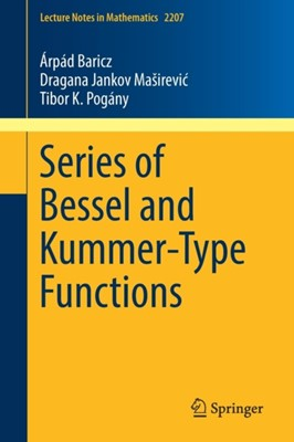 Series of Bessel and Kummer-Type Functions Tibor K. Pogany, Arpad Baricz, Dragana Jankov Masirevic 9783319743493