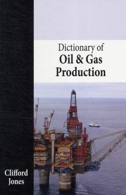 Dictionary of Oil and Gas Production Clifford Jones 9781849950473