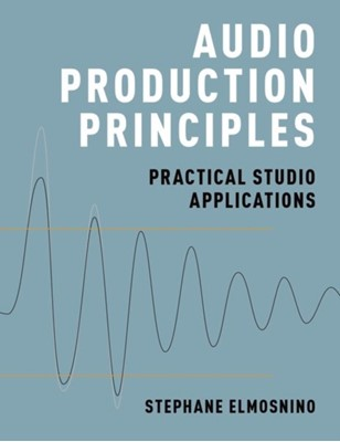Audio Production Principles Stephane (Lecturer Elmosnino 9780190699369