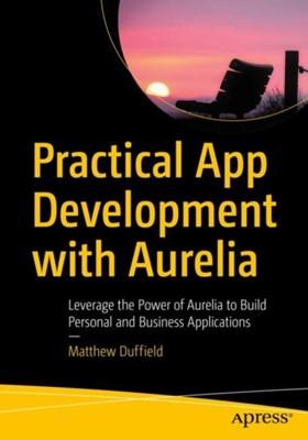 Practical App Development with Aurelia Matthew Duffield 9781484234013