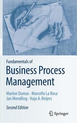 Fundamentals of Business Process Management Hajo A. Reijers, Jan Mendling, Marcello La Rosa, Marlon Dumas 9783662565087