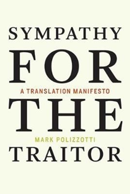 Sympathy for the Traitor Mark (Publisher and Editor-in-Chief Polizzotti 9780262037990