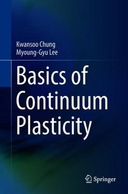 Basics of Continuum Plasticity Kwansoo Chung, Myoung-Gyu Lee 9789811083051