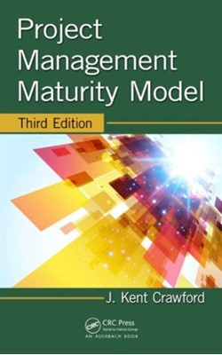 Project Management Maturity Model J. Kent Crawford 9781482255447