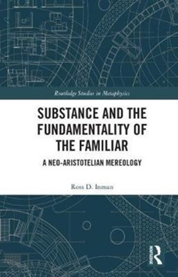 Substance and the Fundamentality of the Familiar Ross D. (Southwestern Baptist Theological Seminary Inman 9781138065598