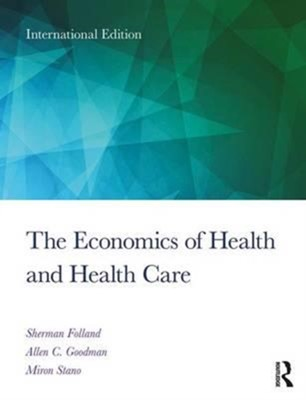 The Economics of Health and Health Care Sherman (Oakland University Folland, Allen Charles (Wayne State University Goodman, Miron (Oakland University Stano 9781138208056