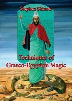 Techniques of Graeco-Egyptian Magic Stephen Skinner, Dr Stephen Skinner 9780956828569