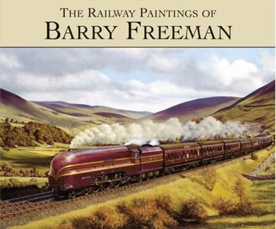 The Railway Paintings of Barry Freeman  9781857943146