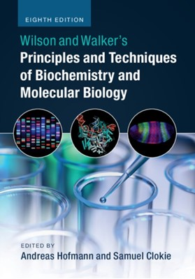 Wilson and Walker's Principles and Techniques of Biochemistry and Molecular Biology  9781316614761