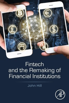 Fintech and the Remaking of Financial Institutions Hill 9780128134979