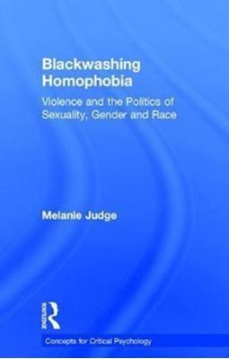 Blackwashing Homophobia Melanie (University of the Western Cape) Judge 9781138219045