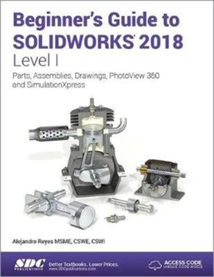 Beginner's Guide to SOLIDWORKS 2018 - Level I Alejandro Reyes 9781630571481