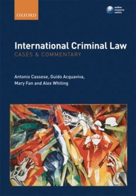 International Criminal Law: Cases and Commentary Mary (Assistant Professor of Law Fan, Alex (Assistant Clinical Professor of Law Whiting, Antonio (Former President Cassese, Guido (Chef de Cabinet Acquaviva 9780199576784
