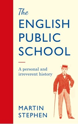 The English Public School - An Irreverent and Personal History Martin Stephen 9781786068774