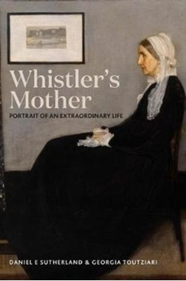 Whistler's Mother Daniel E. Sutherland, Georgia Toutziari 9780300229684