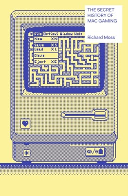 The Secret History of Mac Gaming Richard Moss 9781783524860