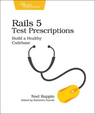 Rails 5 Test Prescriptions Noel Rappin 9781680502503