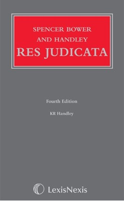 Spencer Bower and Handley: Res Judicata K. R. Handley 9781405726733