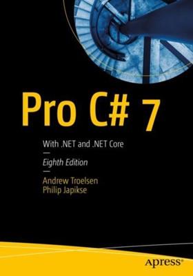 Pro C# 7 Andrew W. Troelsen, Philip Japikse, Andrew Troelsen 9781484230176