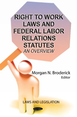 Right to Work Laws & Federal Labor Relations Statutes  9781624179181