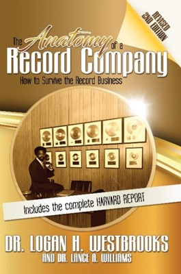 The Anatomy of a Record Company Dr Lance A Williams, Dr Logan H Westbrooks 9780692851524